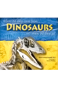 Dinosaurs, Where did they come from…and where did they go?